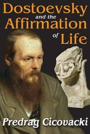 Dostoevsky and the Affirmation of Life ebook by Predrag Cicovacki