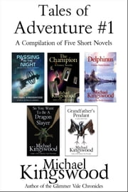 Tales of Adventure #1 - A Compilation Of Five Short Novels ebook by Michael Kingswood