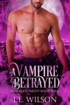 A Vampire Betrayed ebook by L.E. Wilson