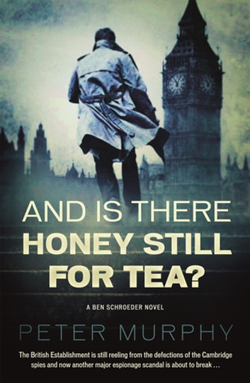 And Is There Honey Still For Tea? - Espionage meets the courtroom in this gripping legal drama ebook by Peter Murphy