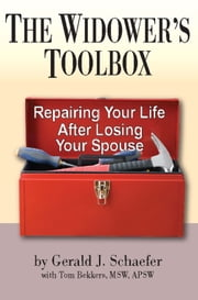 The Widower's Toolbox - Repairing Your Life After Losing Your Spouse ebook by G. J. Schaefer,Tom Bekkers