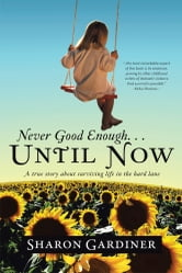 Never Good Enough . . . Until Now ebook by Sharon Gardiner