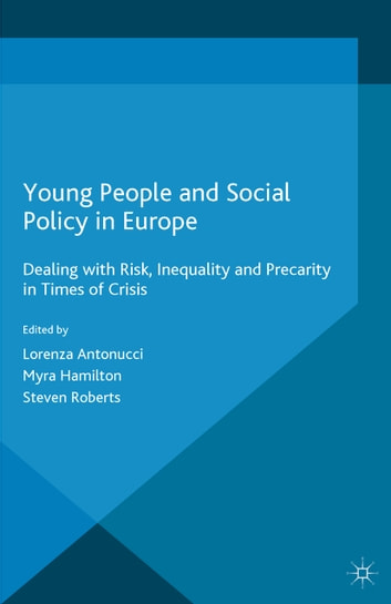 Young People and Social Policy in Europe - Dealing with Risk, Inequality and Precarity in Times of Crisis ebook by