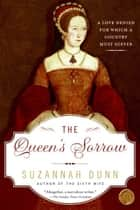 The Queen's Sorrow - A Novel ebook by Suzannah Dunn