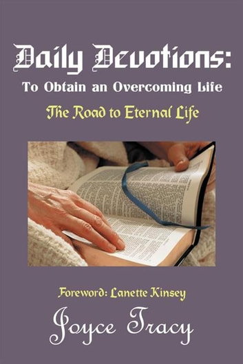 Daily Devotions: to Obtain an Overcoming Life - The Road to Eternal Life ebook by Joyce Tracy