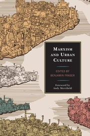 Marxism and Urban Culture ebook by Benjamin Fraser, Benjamin Fraser, Les Roberts,...