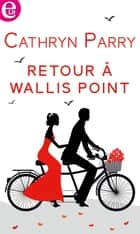 Retour à Wallis Point ebook by Cathryn Parry