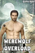 Werewolf Overload - Volume 1 ebook by Cora Adel