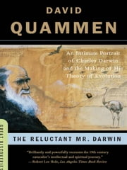The Reluctant Mr. Darwin: An Intimate Portrait of Charles Darwin and the Making of His Theory of Evolution (Great Discoveries) ebook by David Quammen