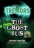 Tremors: The Ghost Bus - Tremors ebook by Anthony Masters
