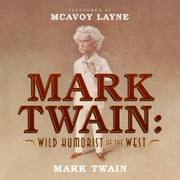 Mark Twain: Wild Humorist of the West audiobook by Mark Twain