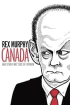 Canada and Other Matters of Opinion ebook by Rex Murphy