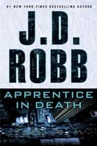 Apprentice in Death ebook by J.D. Robb