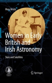 Women in Early British and Irish Astronomy - Stars and Satellites ebook by Mary Brück