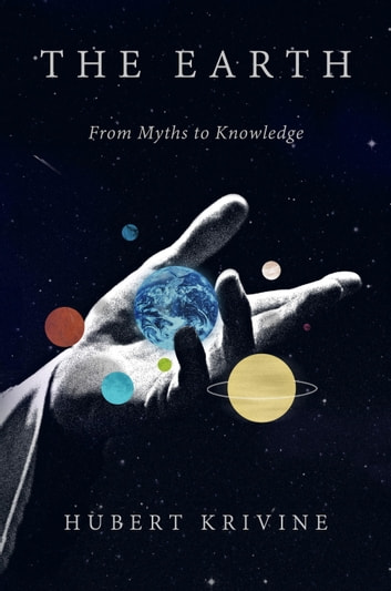 The Earth - From Myths to Knowledge ebook by Hubert Krivine