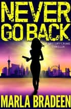Never Go Back - A Mystery/Crime Thriller ebook by Marla Bradeen