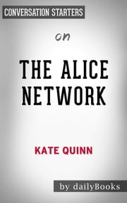 The Alice Network: A Novel by Kate Quinn | Conversation Starters ebook by dailyBooks