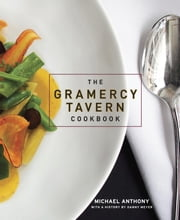 The Gramercy Tavern Cookbook ebook by Michael Anthony,Dorothy Kalins,Danny Meyer