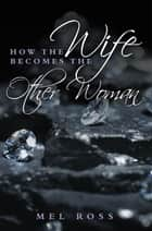 How the Wife Becomes the Other Woman ebook by Mel Ross