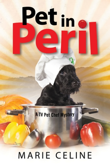 Pet in Peril - A TV Pet Chef Mystery set in L.A. ebook by Marie Celine