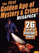 The First Golden Age of Mystery & Crime MEGAPACK ®: Fletcher Flora 電子書 by Fletcher Flora