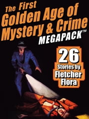 The First Golden Age of Mystery & Crime MEGAPACK ®: Fletcher Flora ebook by Fletcher Flora