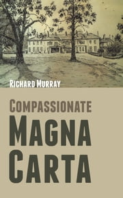 Compassionate Magna Carta ebook by Richard Murray