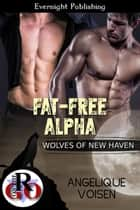 Fat-Free Alpha ebook by Angelique Voisen