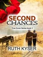 True Cover: Book 3 - Second Chances ebook by Ruth Kyser