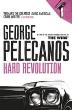 Hard Revolution ebook by George Pelecanos