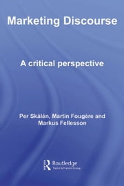 Marketing Discourse - A Critical Perspective ebook by Per Skålén,Martin Fougère,Markus Fellesson