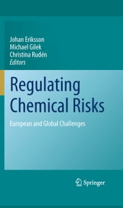 Regulating Chemical Risks - European and Global Challenges ebook by Johan Eriksson,Michael Gilek,Christina Rudén