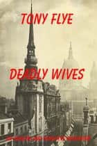 Deadly Wives, an Adaline and Genevieve Adventure ebook by Tony Flye
