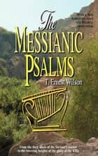 Messianic Psalms, The ebook by T Ernest Wilson
