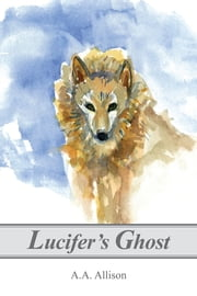 Lucifer's Ghost - Into the Wilderness of Beersheba ebook by A A Allison
