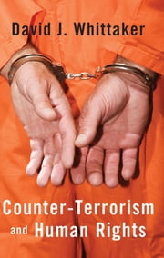 Counter-Terrorism and Human Rights ebook by David J. Whittaker