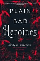 Plain Bad Heroines - A Novel ebook by Emily M. Danforth, Sara Lautman