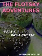 The Flotsky Adventures: Part 7 - Rat-a-Tat Tat ebook by Thomas M. Willett