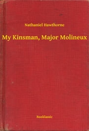 a study of nathaniel hawthornes narrative my kinsman major molineux View this essay on nathaniel hawthorne's young goodman brown 1835 and goodman brown is the main character in the story and is a puritan who got married recently essay nathaniel hawthorne s young goodman brown 1835 and and 90,000+ more term papers written by professionals and your peers.