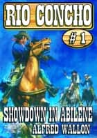 Rio Concho 1: Showdown in Abilene ebook by Alfred Wallon