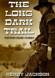The Long Dark Trail: Western Short Stories ebook by Kerby Jackson