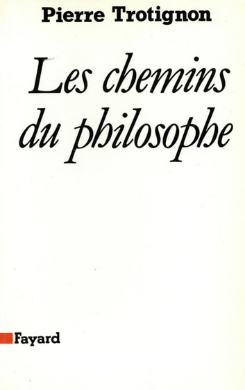 Les Chemins du philosophe ebook by Pierre Trotignon