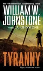 Tyranny ebook by William W. Johnstone, J.A. Johnstone