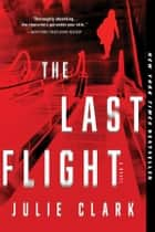 The Last Flight - A Novel ebook by