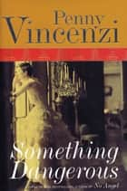 Something Dangerous ebook by Penny Vincenzi