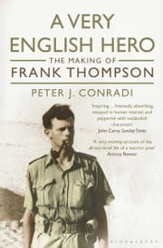 A Very English Hero - The Making of Frank Thompson ebook by Peter J. Conradi
