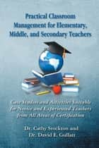 Practical Classroom Management for Elementary, Middle, and Secondary Teachers ebook by Dr. Cathy Stockton,Dr. David E. Gullat