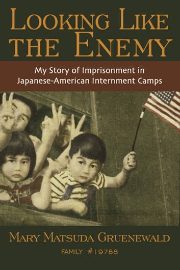 Looking Like the Enemy - My Story of Imprisonment in Japanese American Internment Camps eBook by Mary Matsuda Gruenewald