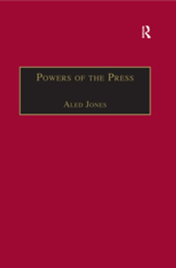 Powers of the Press - Newspapers, Power and the Public in Nineteenth-Century England 電子書 by Aled Jones