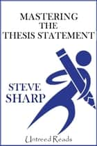Mastering the Thesis Statement ebook by Steve Sharp